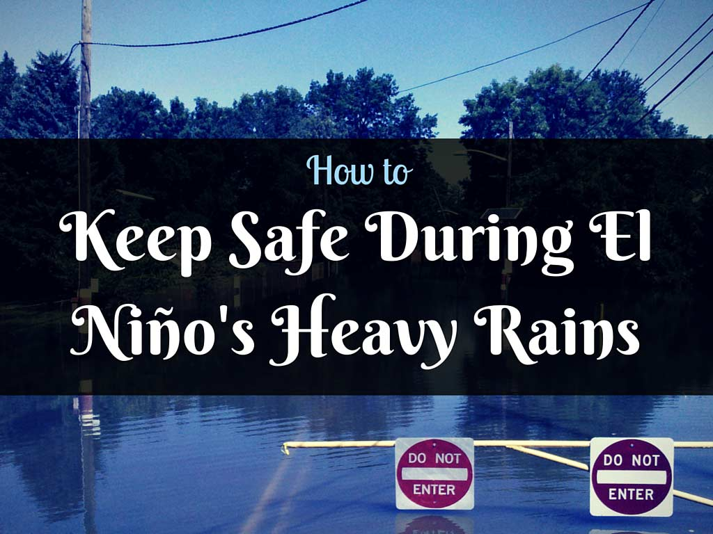 Keep Safe During El Nino's Heavy Rains